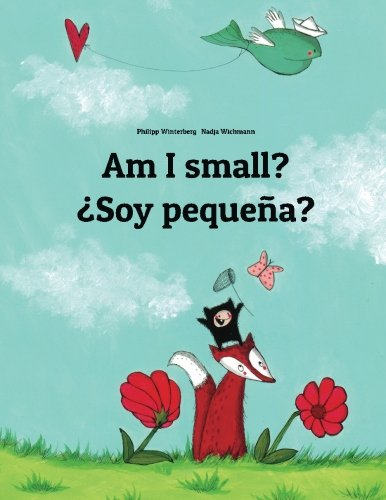 Am I small? ¿Soy pequeña?: Children's Picture Book English-Spanish (Bilingual Edition)