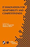 IT Innovation for Adaptability and Competitiveness: IFIP TC8/WG8.6 Seventh Working Conference on IT Innovation for Adaptability and Competitiveness ... in Information and Communication Technology)