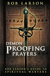 Demon-Proofing Prayers: Bob Larson's Guide to Winning Spiritual Warfare