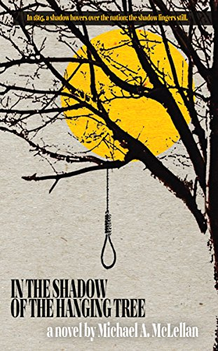 In the Shadow of the Hanging Tree by [McLellan, Michael A.]