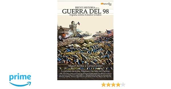Breve historia de la Guerra del 98: Amazon.es: Miguel del Rey Vicente, Carlos Canales Torres: Libros