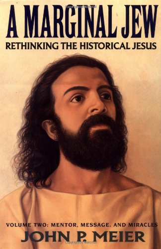 Pdf Bibles A Marginal Jew: Rethinking the Historical Jesus, Vol. 2 - Mentor, Message, and Miracles