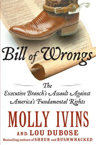 Download Bill of Wrongs: The Executive Branch's Assault on America's Fundamental Rights PDF