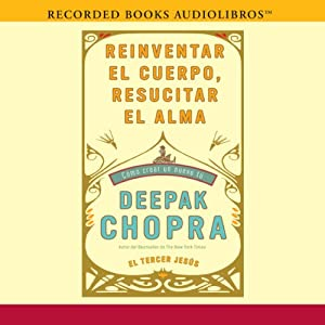 Reinventar el cuerpo, resucitar el alma: Como crear un nuevo tu [Reinventing the Body, Resurrecting the Soul: How to Create a New You] Audiobook