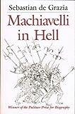 Machiavelli in Hell, Sebastian De Grazia, 0691008612
