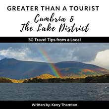 Greater Than a Tourist: Cumbria and the Lake District, United Kingdom: 50 Travel Tips from a Local Audiobook by Greater Than a Tourist, Kerry Thornton Narrated by Sangita Chauhan