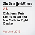 Oklahoma Puts Limits on Oil and Gas Wells to Fight Quakes | Michael Wines
