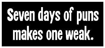 Amazon com: Sticker Seven Days of Puns Makes One Weak Week