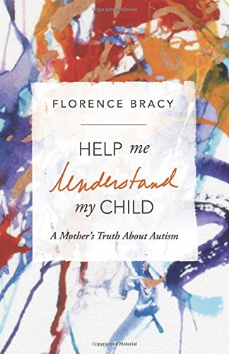 Download Help Me Understand My Child: A Mother's Truth About Autism PDF