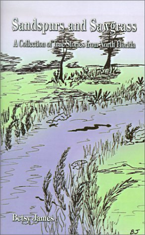 Sandspurs and Sawgrass: A Collection of True Stories from North Florida by Betsy James - Mall Sawgrass