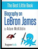 img - for Biography On Lebron James by Adam McKibbin (2012-04-19) book / textbook / text book
