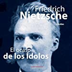El ocaso de los idolos [Twilight of the Idols] | Friedrich Nietzsche