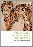 Sino-Japanese Relations After the Cold War: Two Tigers Sharing a Mountain, Michael Yahuda, 0415843081