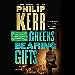 Greeks Bearing Gifts: A Bernie Gunther Novel, Book 13   Philip Kerr