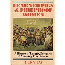 Learned Pigs and Fireproof Women