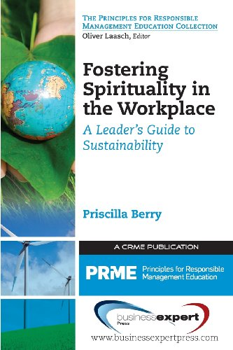 Fostering Spirituality in the Workplace: A Leader's Guide to Sustainability (Principles for Responsible Management Educa