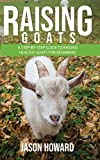 Raising Goats: A Step-by-Step Guide to Raising