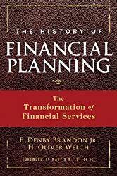 The History Of Financial Planning: The Transformation of Financial Services - by Denby Brandon & Oliver Welch
