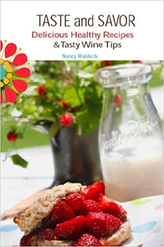 4b142a6c084 Taste and Savor - Delicious Healthy Recipes and Tasty Wine Tips  Nancy  Waldeck  9780615414256  Amazon.com  Books