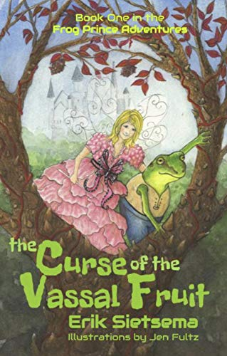 The Curse of the Vassal Fruit: Book 1 in the Frog Prince Adventures by [Sietsema, Erik]