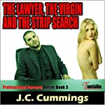 The Lawyer, the Virgin and the Strip Search : Professional Perverts, Book 3 | J.C. Cummings
