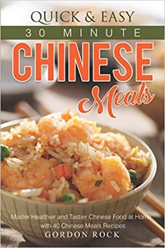 Quick easy 30 minute chinese meals master healthier and tastier quick easy 30 minute chinese meals master healthier and tastier chinese food at home with 40 chinese meals recipes forumfinder Choice Image