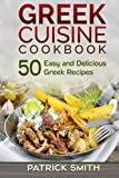 Greek Cuisine Cookbook: 50 Easy and Delicious Greek Recipes (Greek Recipes, Mediterranean Recipes, Greek Food, Quick  and  Easy)