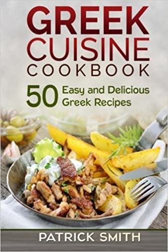 Greek cuisine cookbook 50 easy and delicious greek recipes greek greek cuisine cookbook 50 easy and delicious greek recipes greek recipes mediterranean recipes greek food quick easy amazon patrick smith forumfinder Choice Image
