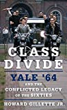 img - for Class Divide: Yale '64 and the Conflicted Legacy of the Sixties book / textbook / text book