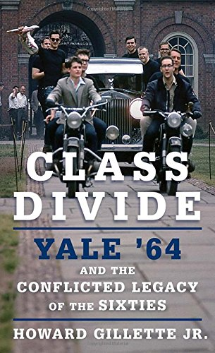 Class Divide: Yale '64 and the Conflicted Legacy of the Sixties PDF