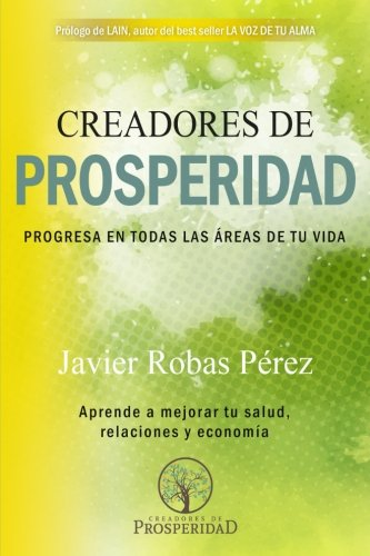 Creadores de Prosperidad: Progresa en todas las areas de tu vida (Spanish Edition) [Javier Robas Perez] (Tapa Blanda)