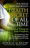 energy kinesiology - The Single Most Important Health Secret Of All Time: Personal Testing Via Body-Energetics: The Breakthrough Way To Make Optimal Decisions For Your Health and Well-Being