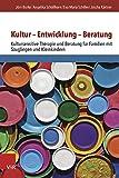Kultur - Entwicklung - Beratung : Kultursensitive Therapie und Beratung Fur Familien Mit Sauglingen und Kleinkindern, Borke, Jörn and Kartner, Joscha, 352540252X