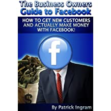 The Business Owners Guide To Facebook, How to get new customers and actually make money with facebook.