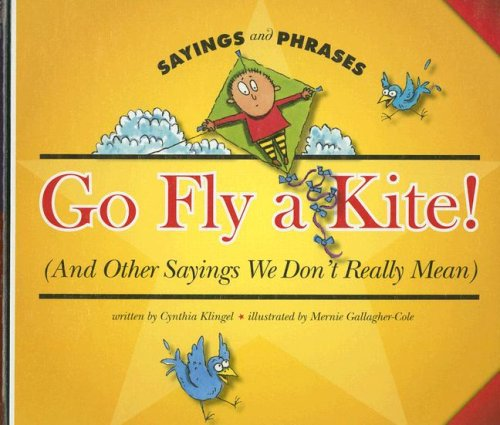 Go Fly a Kite! (and Other Sayings We Don't Really Mean)