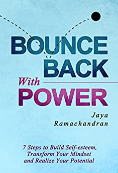 Bounce Back with Power: 7 Steps To Build Self-Esteem, Transform Your Mindset And Realize Your Potential by [Ramachandran, Jaya]