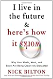img - for I Live in the Future & Here's How It Works: Why Your World, Work, and Brain Are Being Creatively Disrupted by Bilton Nick (2010-09-14) Hardcover book / textbook / text book
