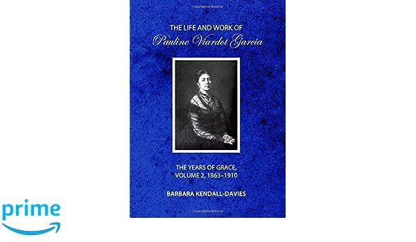The Life and Work of Pauline Viardot Garcia: The Years of Grace, Volume 2, 1863-1910