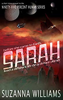 Sarah: a short story prequel in the Ninety-five percent Human series by [Williams, Suzanna]