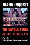 Diana Inquest: Who Killed Princess Diana?, John Morgan, 1475103417