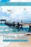 The Ocean Never Sleeps, Rosie L. Bryant, 1468575740