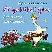 Grimm-Märli und Schlafliedli (Di gschtifleti Gans) | Stefanie Gubser, Stefan Gubser