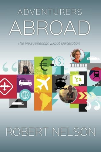 Adventurers Abroad: The New American Expat Generation