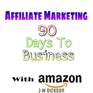 Affiliate Marketing 90 Days to Business with Amazon Audiobook