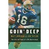 Goin' Deep: The Life and Times of a CFL Quarterback ,by Dunigan, Matt ( 2007 ) Hardcover