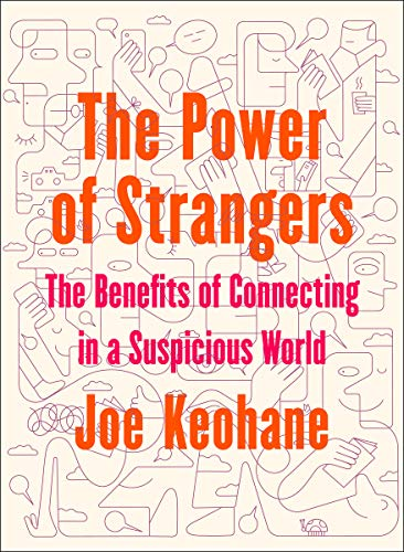 Book Cover: The Power of Strangers: The Benefits of Connecting in a Suspicious World