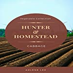 Hunter and Homestead Recipes: Cabbage: Vegetable Collection, Book 1 | Arlene Lee