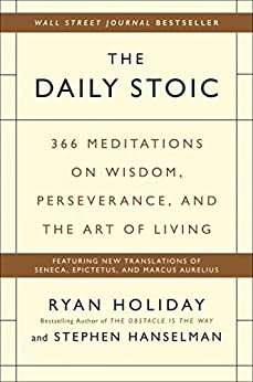 The Daily Stoic: 366 Meditations on Wisdom, Perseverance, and the Art of Living by [Holiday, Ryan, Hanselman, Stephen]