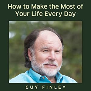 How to Make the Most of Your Life Every Day Audiobook