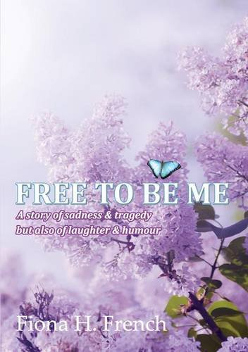 Free To Be Me: A story of sadness & tragedy but also of laughter & humour pdf epub